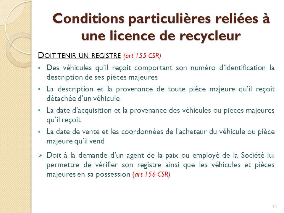 Conditions particulières reliées à une licence de recycleur D OIT TENIR UN REGISTRE (art 155 CSR)  Des véhicules qu'il reçoit comportant son numéro d