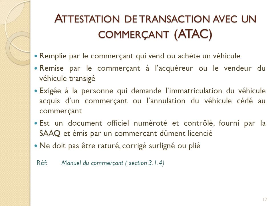 A TTESTATION DE TRANSACTION AVEC UN COMMERÇANT (ATAC)  Remplie par le commerçant qui vend ou achète un véhicule  Remise par le commerçant à l'acquér