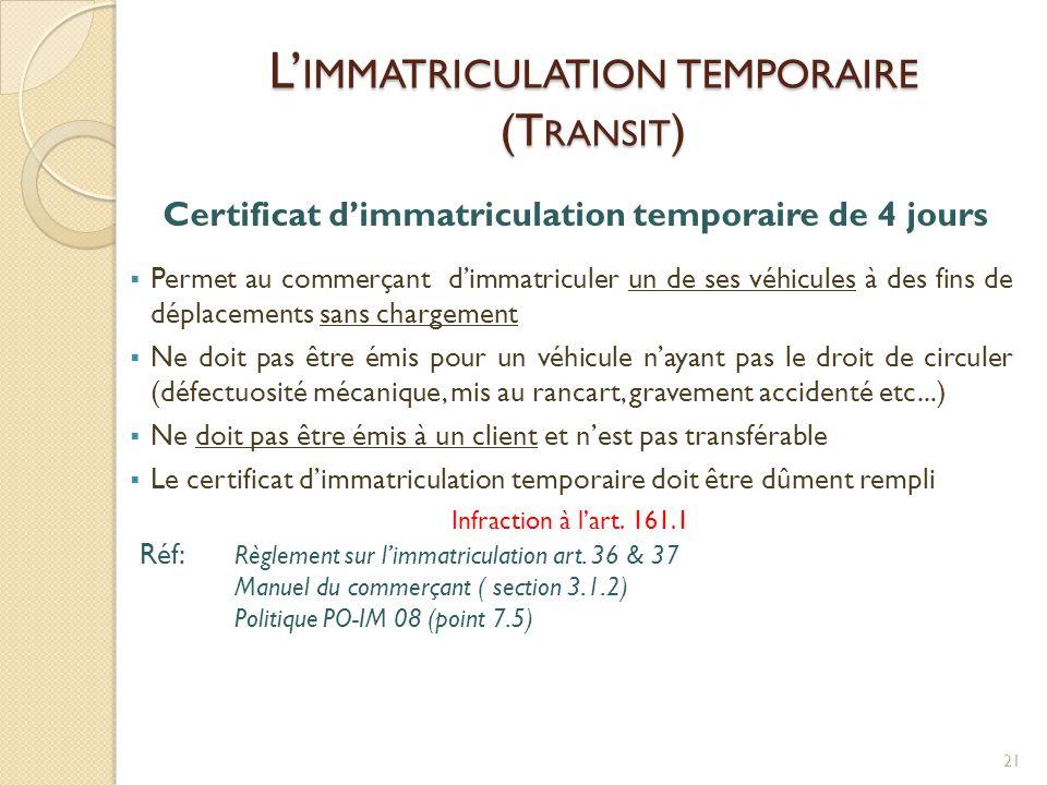 L' IMMATRICULATION TEMPORAIRE (T RANSIT ) Certificat d'immatriculation temporaire de 4 jours  Permet au commerçant d'immatriculer un de ses véhicules
