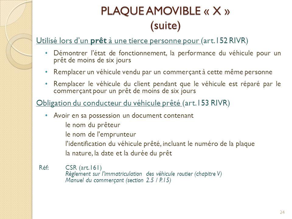 PLAQUE AMOVIBLE « X » (suite) Utilisé lors d'un prêt à une tierce personne pour (art.152 RIVR) • Démontrer l'état de fonctionnement, la performance du