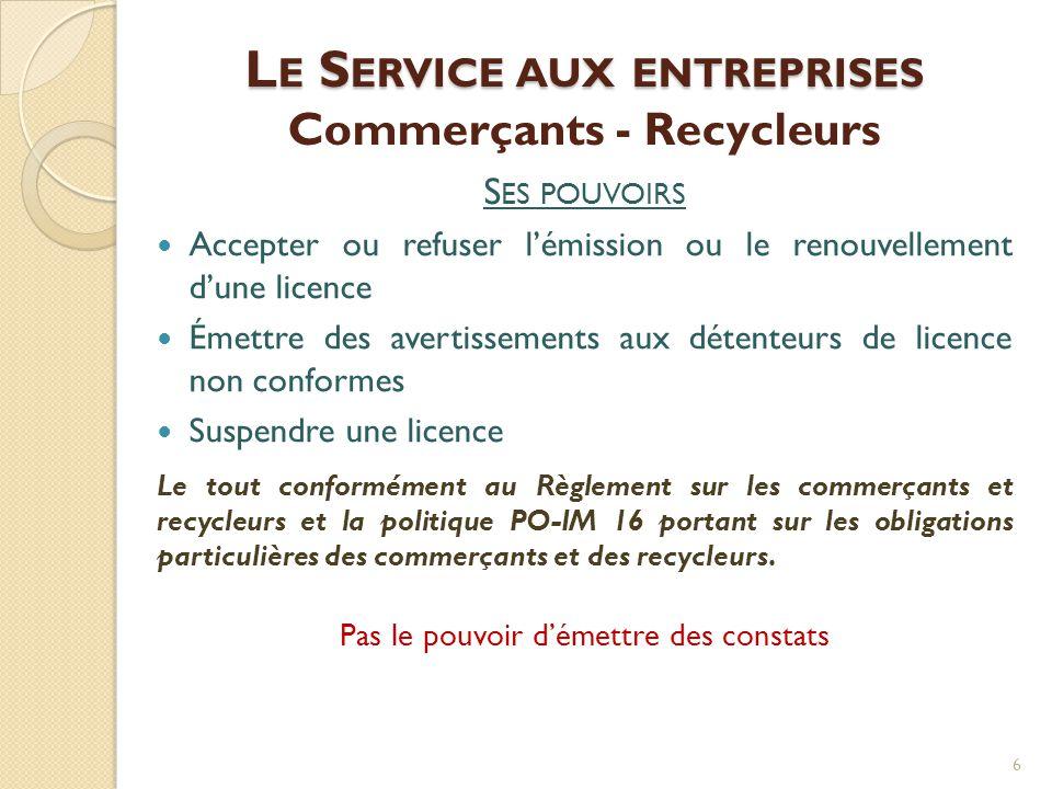 L E S ERVICE AUX ENTREPRISES L E S ERVICE AUX ENTREPRISES Commerçants - Recycleurs S ES POUVOIRS  Accepter ou refuser l'émission ou le renouvellement