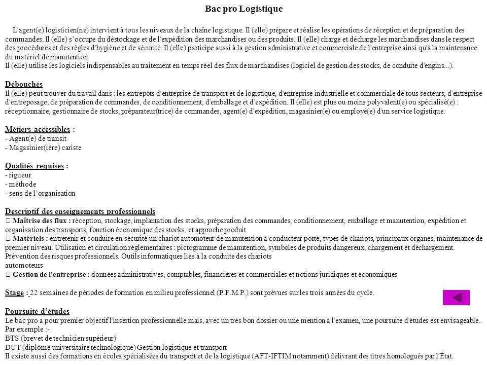 Bac pro Logistique L'agent(e) logisticien(ne) intervient à tous les niveaux de la chaîne logistique. Il (elle) prépare et réalise les opérations de ré