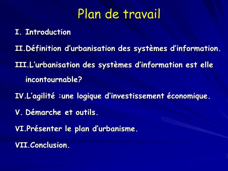 Plan de travail Plan de travail I. Introduction II. Définition d'urbanisation des systèmes d'information. III. L'urbanisation des systèmes d'informati
