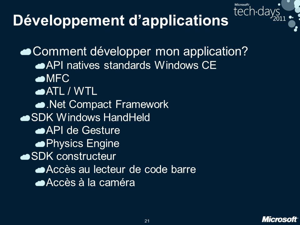 21 Développement d'applications Comment développer mon application? API natives standards Windows CE MFC ATL / WTL.Net Compact Framework SDK Windows H