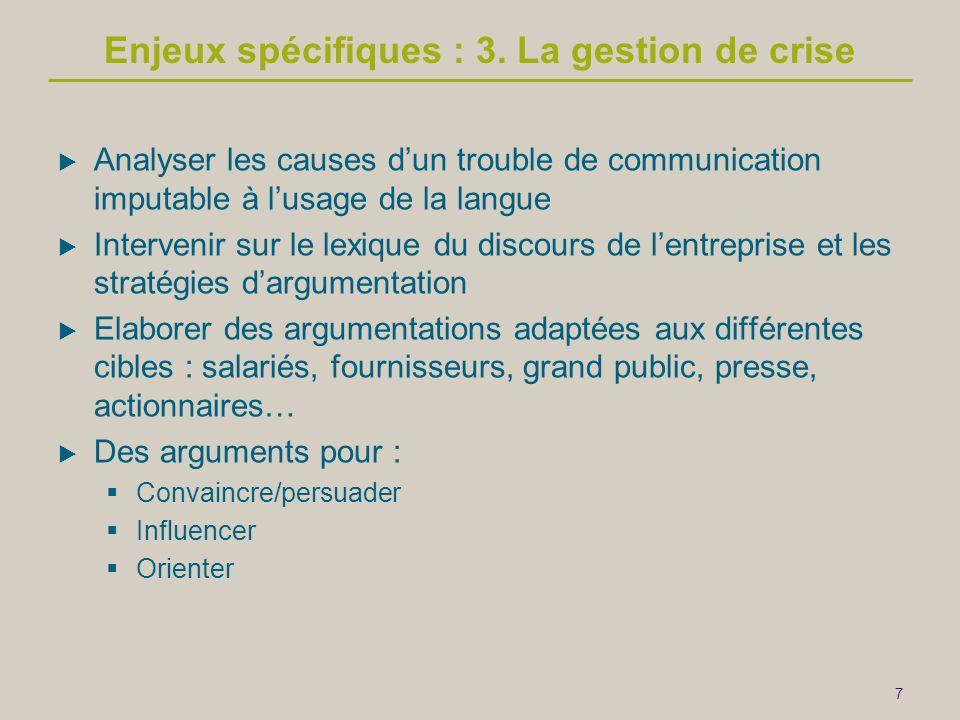 7 Enjeux spécifiques : 3. La gestion de crise  Analyser les causes d'un trouble de communication imputable à l'usage de la langue  Intervenir sur le