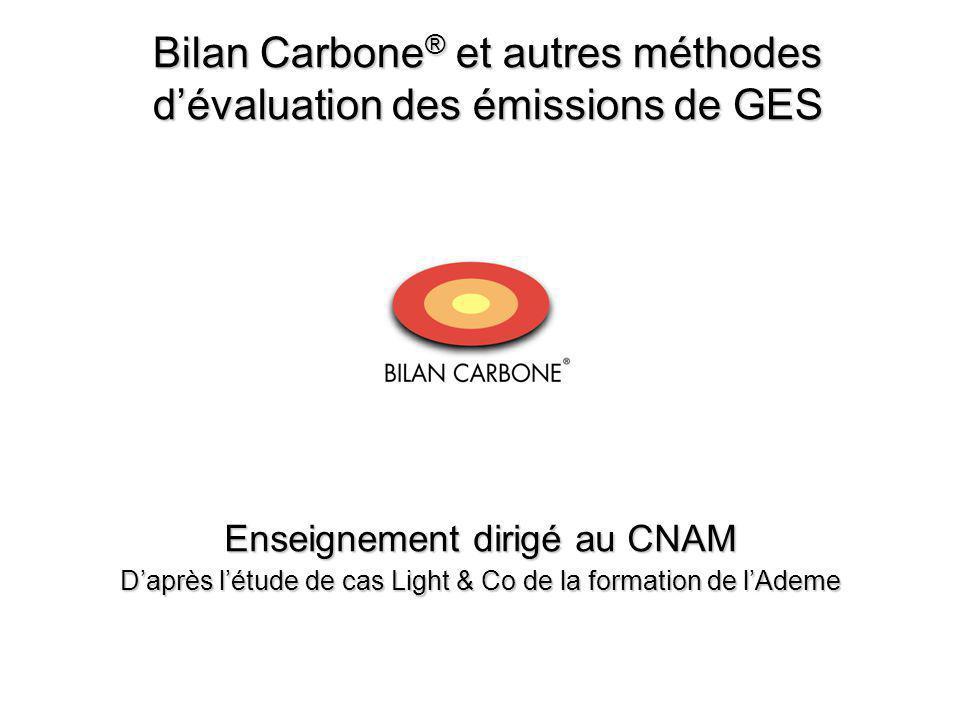 Bilan Carbone ® et autres méthodes d'évaluation des émissions de GES Enseignement dirigé au CNAM D'après l'étude de cas Light & Co de la formation de