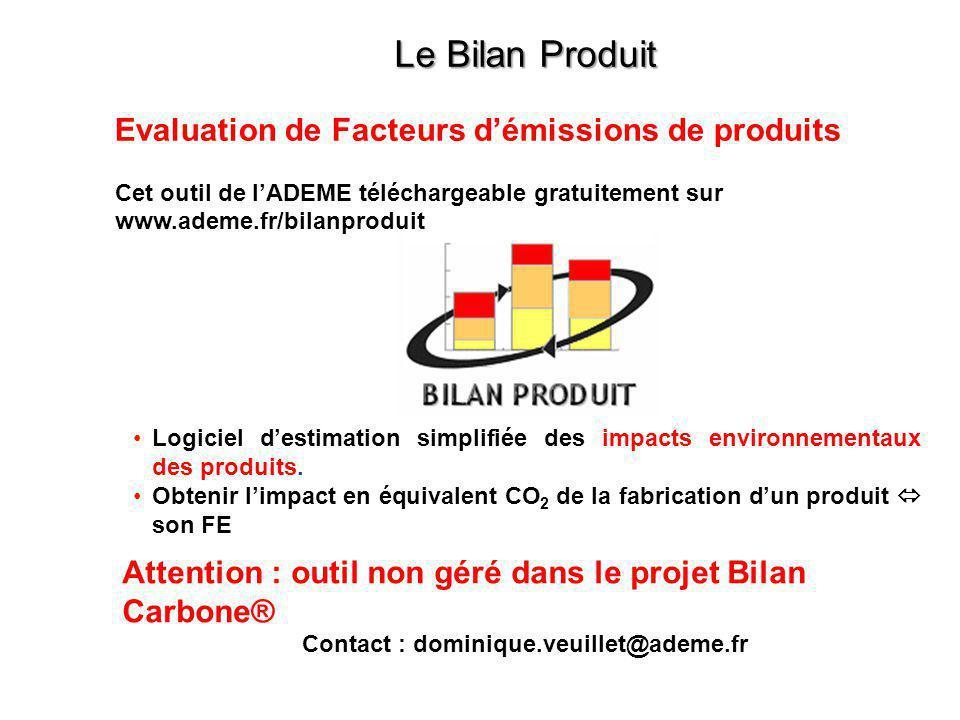 Evaluation de Facteurs d'émissions de produits Cet outil de l'ADEME téléchargeable gratuitement sur www.ademe.fr/bilanproduit Le Bilan Produit •Logici