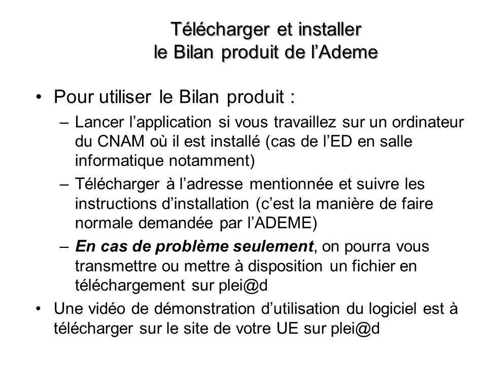 Télécharger et installer le Bilan produit de l'Ademe •Pour utiliser le Bilan produit : –Lancer l'application si vous travaillez sur un ordinateur du C