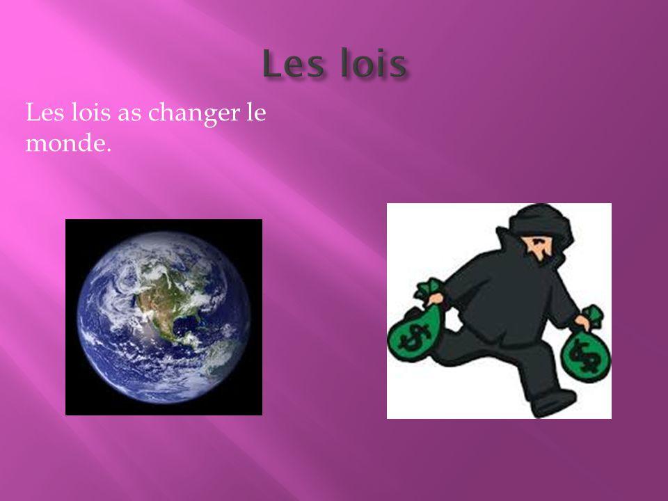 Les lois as changer le monde.