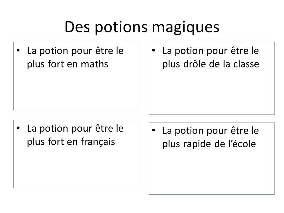 Des potions magiques • La potion pour être le plus fort en français • La potion pour être le plus drôle de la classe • La potion pour être le plus for