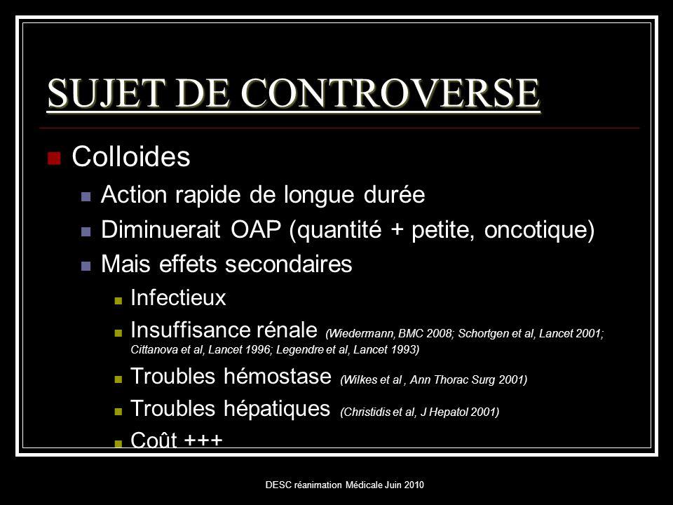DESC réanimation Médicale Juin 2010 SUJET DE CONTROVERSE  Colloides  Action rapide de longue durée  Diminuerait OAP (quantité + petite, oncotique)