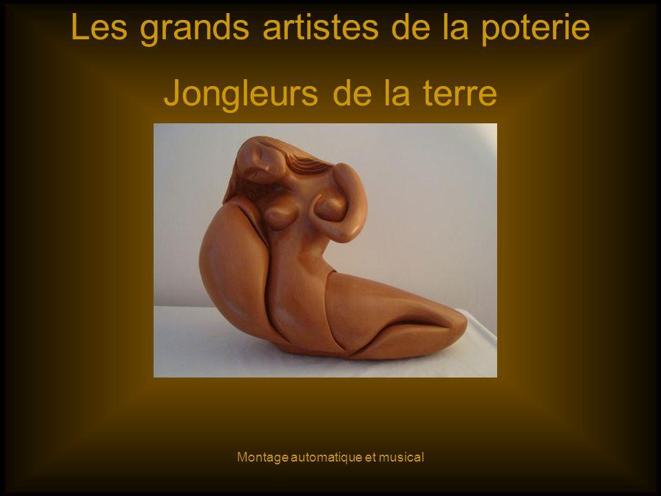 Les grands artistes de la poterie Jongleurs de la terre Montage automatique et musical
