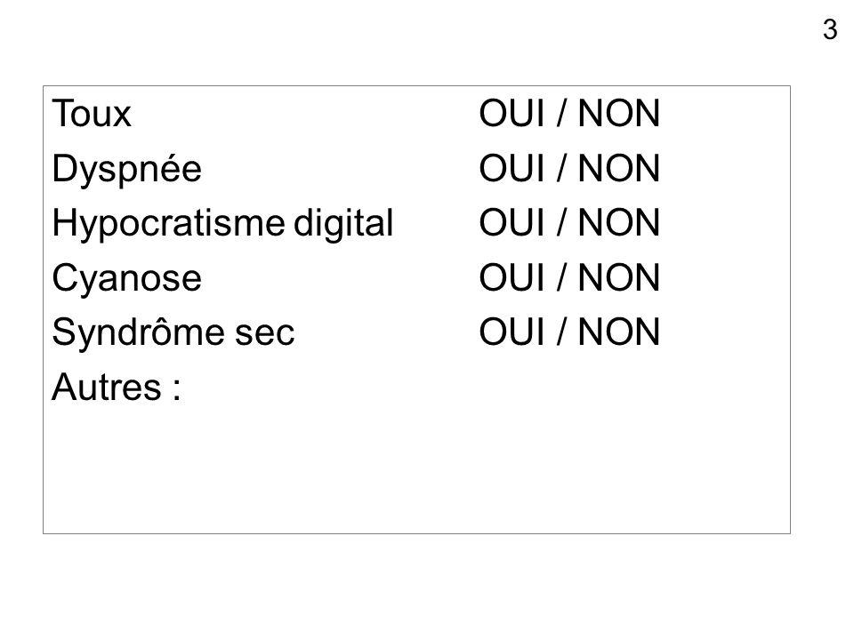 TouxOUI / NON DyspnéeOUI / NON Hypocratisme digital OUI / NON CyanoseOUI / NON Syndrôme secOUI / NON Autres : 3