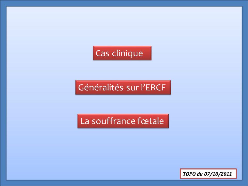 Cas clinique Généralités sur l'ERCF La souffrance fœtale