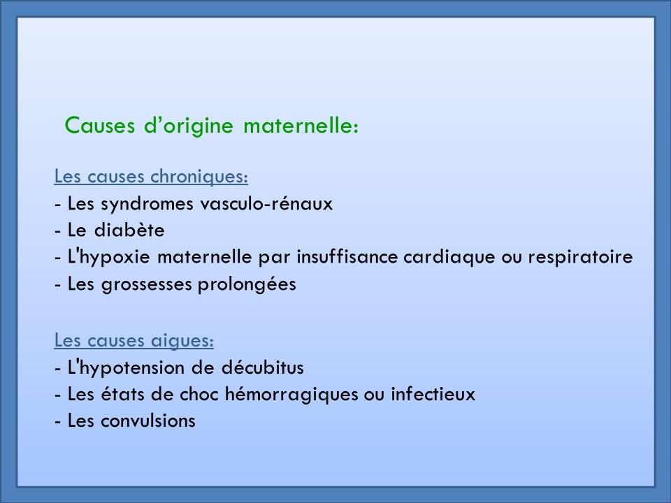 Causes d'origine maternelle: Les causes chroniques: - Les syndromes vasculo-rénaux - Le diabète - L'hypoxie maternelle par insuffisance cardiaque ou r