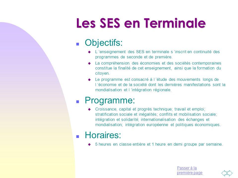 Passer à la première page Les SES en Terminale n Objectifs: u L 'enseignement des SES en terminale s 'inscrit en continuité des programmes de seconde