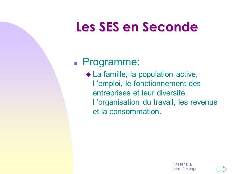 Passer à la première page Les SES en Seconde n Programme: u La famille, la population active, l 'emploi, le fonctionnement des entreprises et leur div