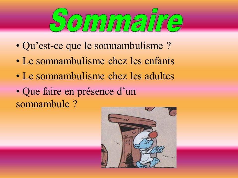 • Qu'est-ce que le somnambulisme ? • Le somnambulisme chez les enfants • Le somnambulisme chez les adultes • Que faire en présence d'un somnambule ?