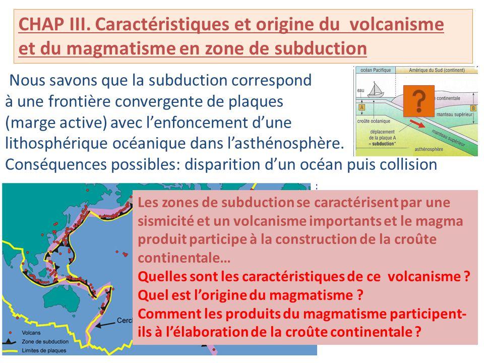 III.3 Le magmatisme du subduction « fabrique » de la croûte continentale (accrétion continentale) Activité volcanique et plutonisme apportent des matériaux d'origine mantellique dans la croûte continentale et participent donc à sa fabrication (accrétion continentale)