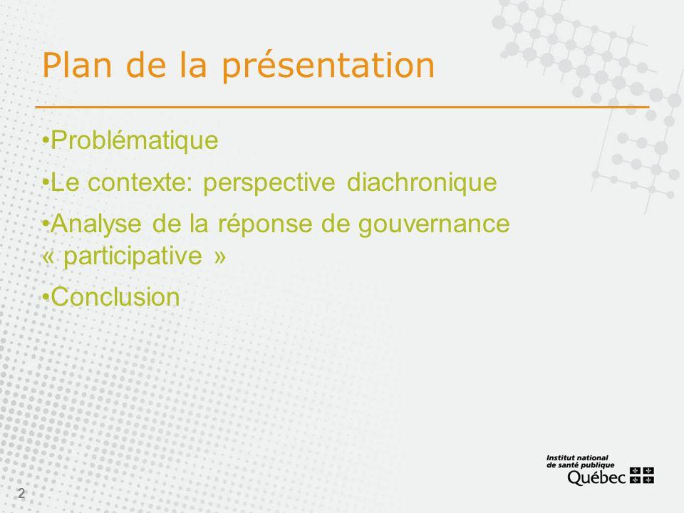 Plan de la présentation •Problématique •Le contexte: perspective diachronique •Analyse de la réponse de gouvernance « participative » •Conclusion 2