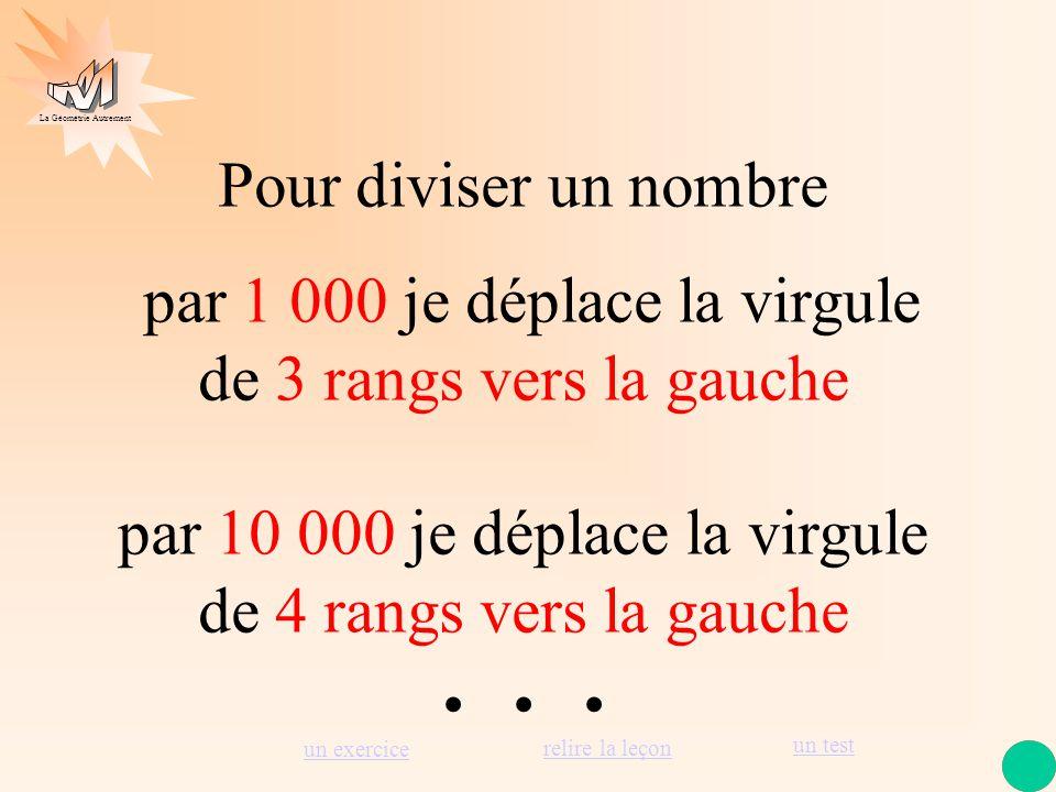 La Géométrie Autrement 1 2 3 4 5 6 Pour diviser un nombre par 100 je déplace la virgule de 2 rangs vers la gauche 7 8 9, 1 234,56 : 100 = 12,3456 7,89