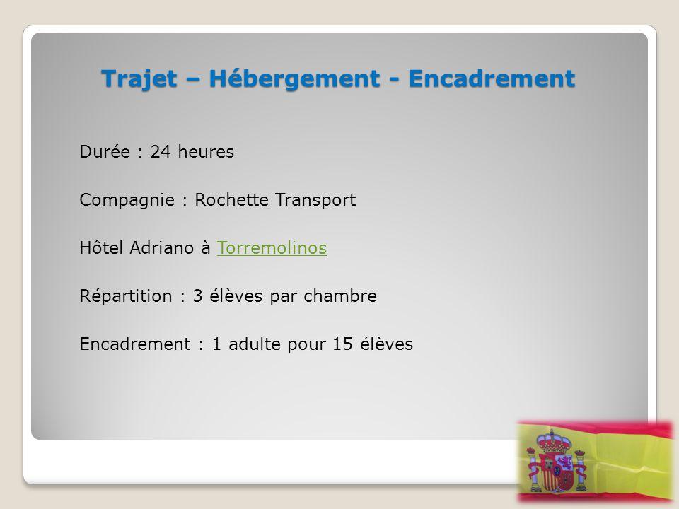 Trajet – Hébergement - Encadrement Durée : 24 heures Compagnie : Rochette Transport Hôtel Adriano à Torremolinos Répartition : 3 élèves par chambre En