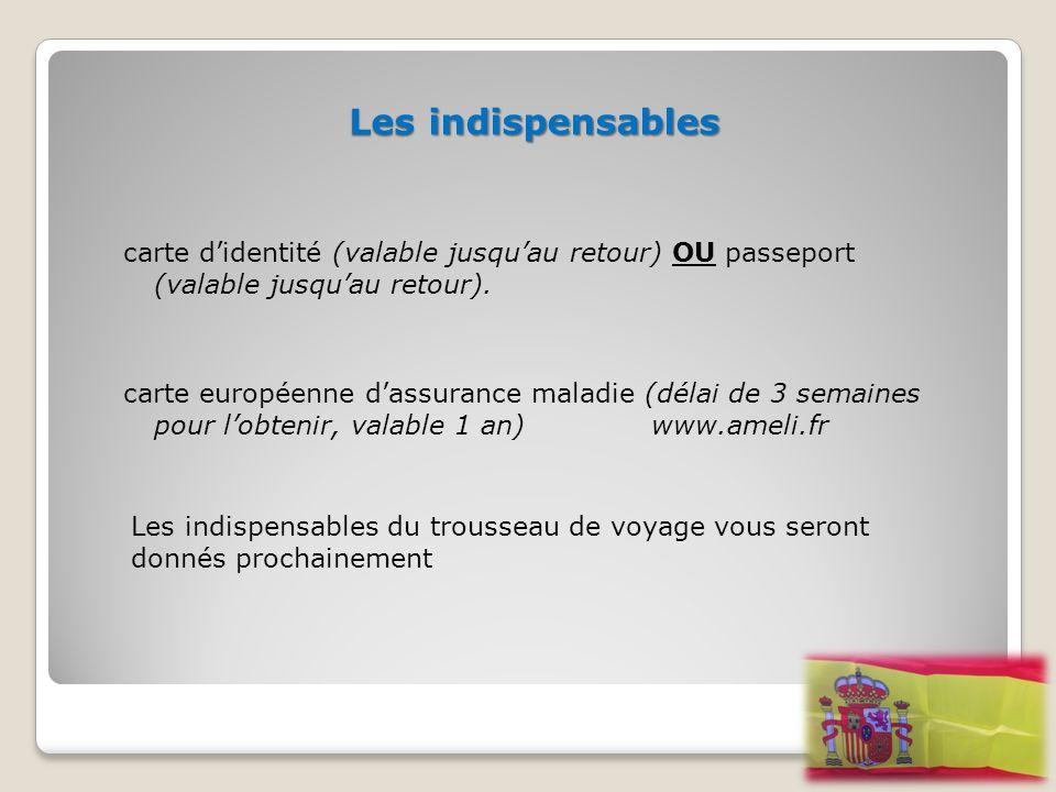 Les indispensables carte d'identité (valable jusqu'au retour) OU passeport (valable jusqu'au retour). carte européenne d'assurance maladie (délai de 3
