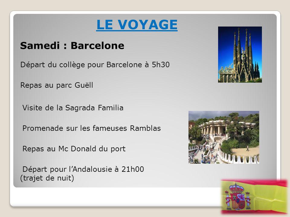 LE VOYAGE Samedi : Barcelone Départ du collège pour Barcelone à 5h30 Repas au parc Guëll Visite de la Sagrada Familia Promenade sur les fameuses Rambl