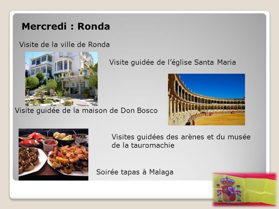 Mercredi : Ronda Visite de la ville de Ronda Visite guidée de l'église Santa Maria Visite guidée de la maison de Don Bosco Visites guidées des arènes