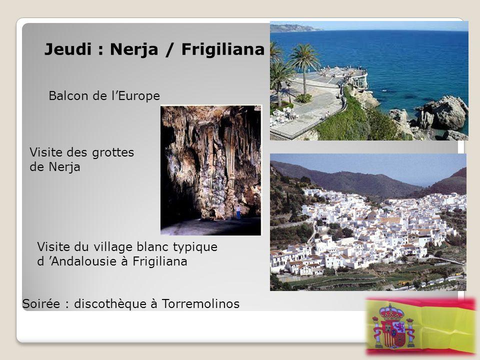 Jeudi : Nerja / Frigiliana Balcon de l'Europe Visite des grottes de Nerja Visite du village blanc typique d 'Andalousie à Frigiliana Soirée : discothè