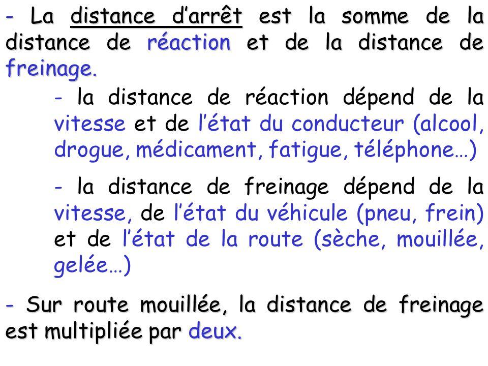 - La distance d'arrêt est la somme de la distance de réaction et de la distance de freinage.