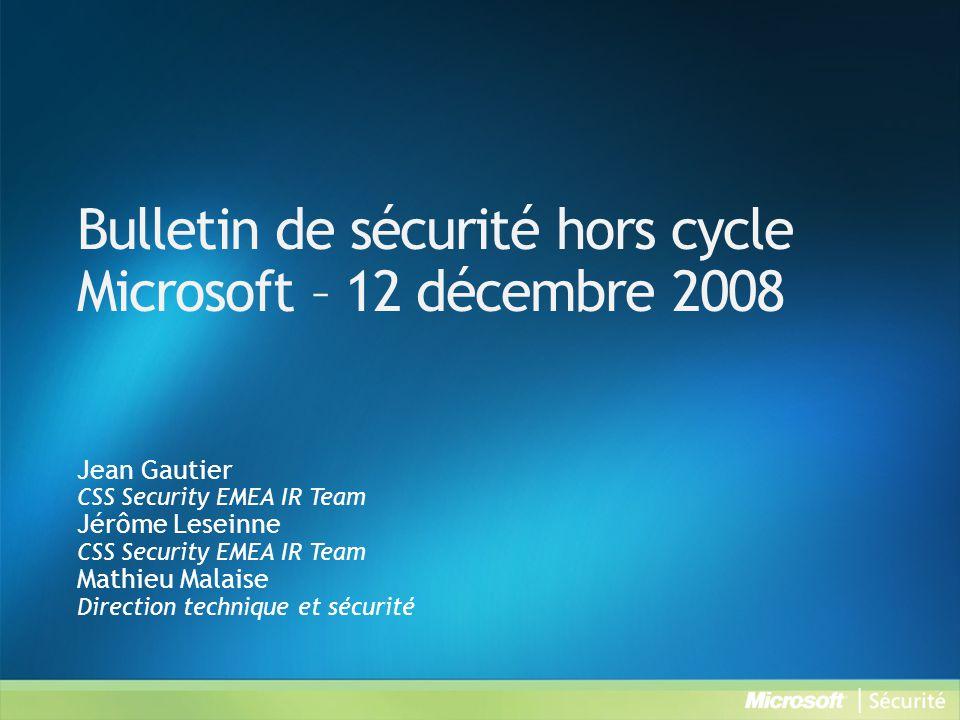 Bulletin de sécurité hors cycle Microsoft – 12 décembre 2008 Jean Gautier CSS Security EMEA IR Team Jérôme Leseinne CSS Security EMEA IR Team Mathieu