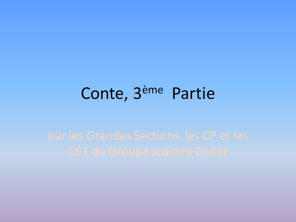 Conte, 3 ème Partie par les Grandes Sections, les CP et les CE1 du Groupe scolaire Gallot