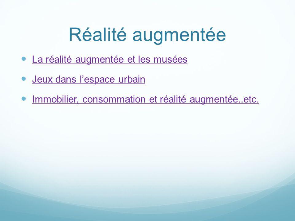  La réalité augmentée et les musées La réalité augmentée et les musées  Jeux dans l'espace urbain Jeux dans l'espace urbain  Immobilier, consommati