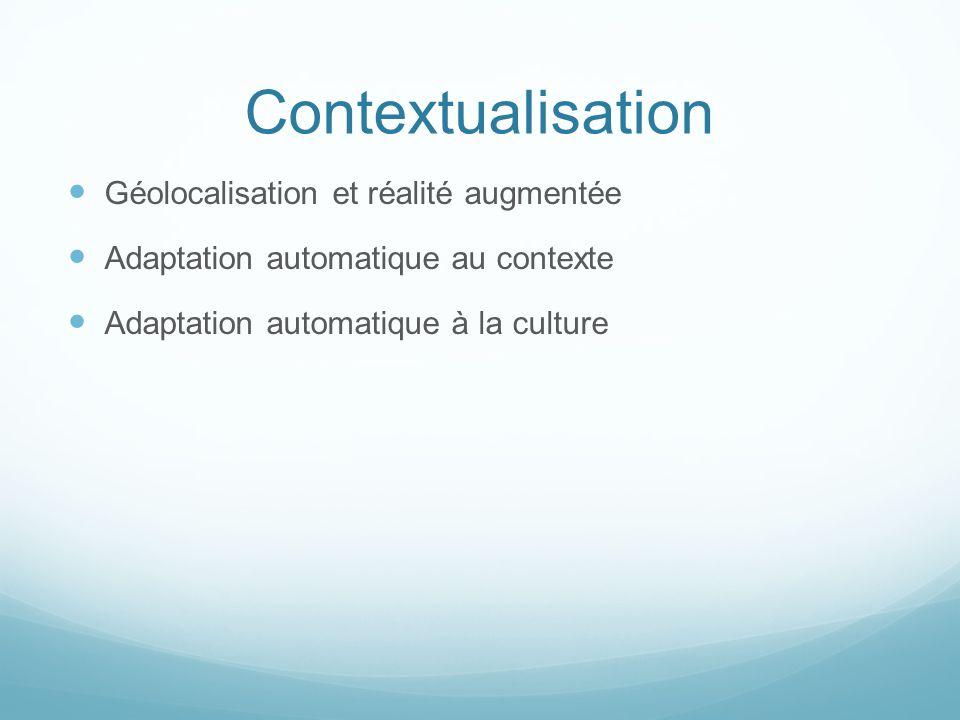 Contextualisation  Géolocalisation et réalité augmentée  Adaptation automatique au contexte  Adaptation automatique à la culture