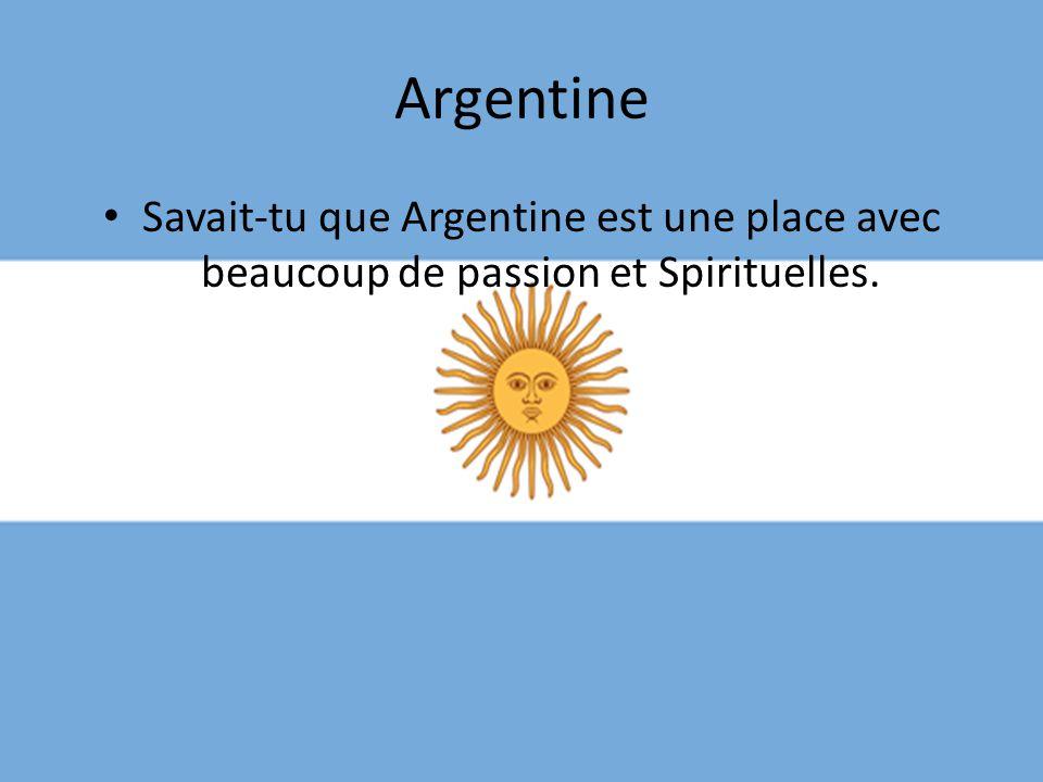 Argentine • Savait-tu que Argentine est une place avec beaucoup de passion et Spirituelles.