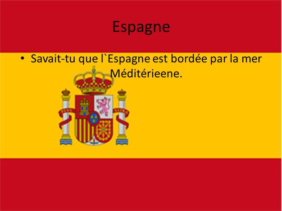 Espagne • Savait-tu que l`Espagne est bordée par la mer Méditérieene.