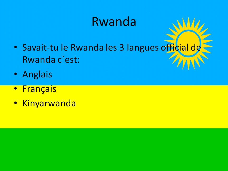 Rwanda • Savait-tu le Rwanda les 3 langues official de Rwanda c`est: • Anglais • Français • Kinyarwanda