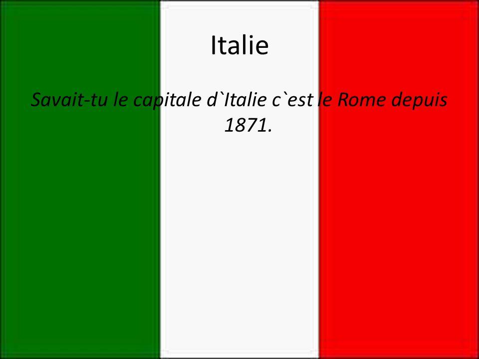 Italie Savait-tu le capitale d`Italie c`est le Rome depuis 1871.