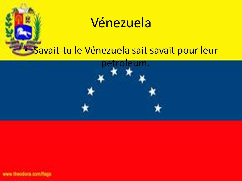 Vénezuela • Savait-tu le Vénezuela sait savait pour leur petroleum.