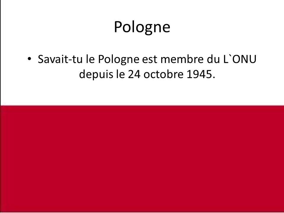 Pologne • Savait-tu le Pologne est membre du L`ONU depuis le 24 octobre 1945.