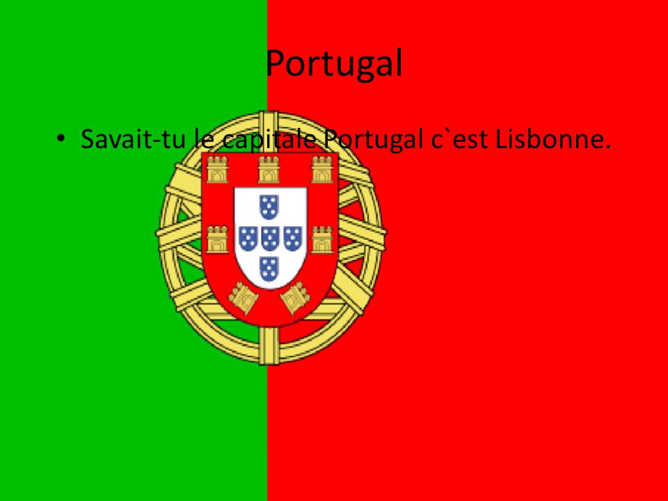 Portugal • Savait-tu le capitale Portugal c`est Lisbonne.