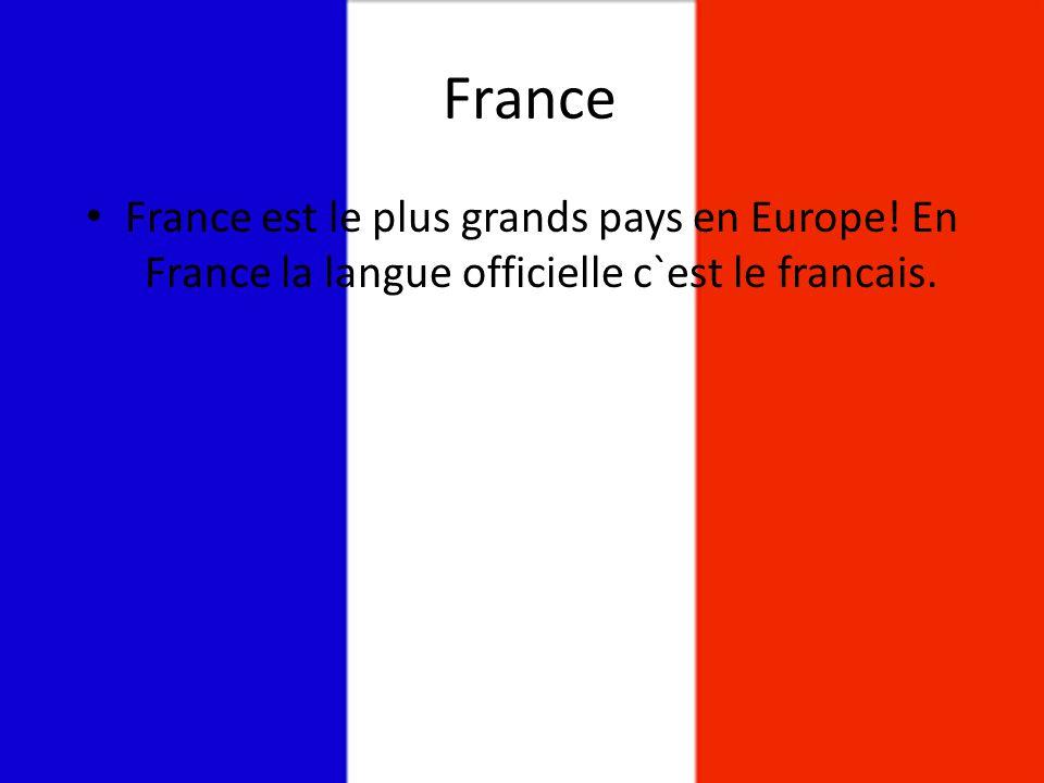 France • France est le plus grands pays en Europe! En France la langue officielle c`est le francais.