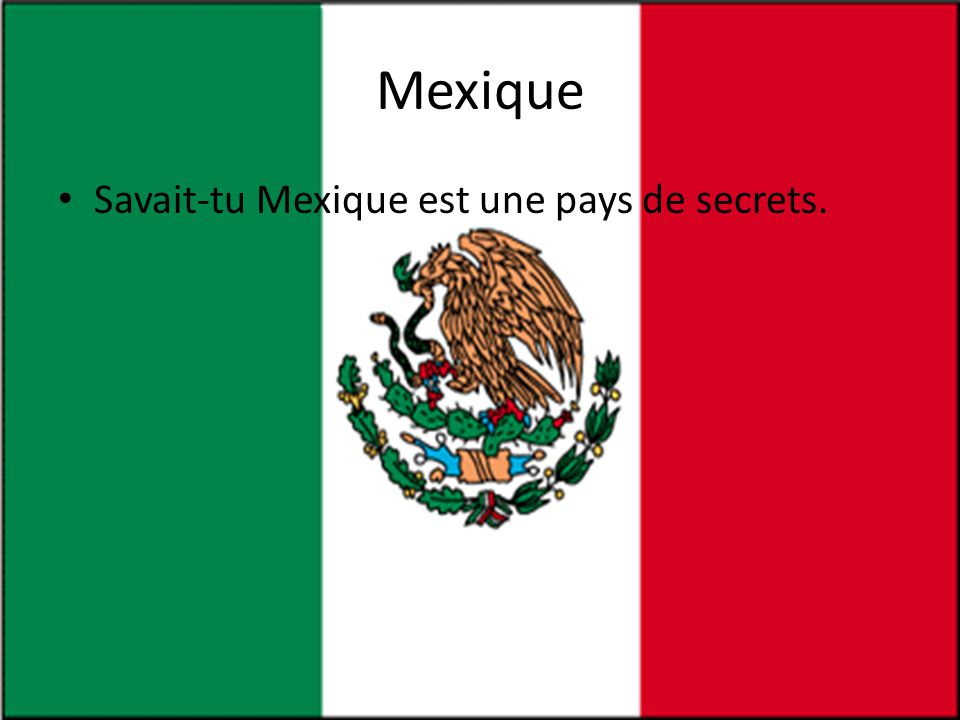 Mexique • Savait-tu Mexique est une pays de secrets.