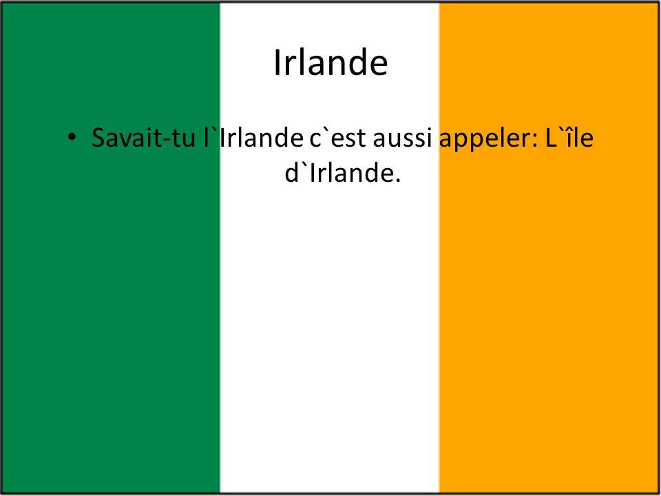 Irlande • Savait-tu l`Irlande c`est aussi appeler: L`île d`Irlande.