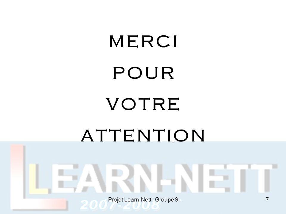 MERCI POUR VOTRE ATTENTION - Projet Learn-Nett : Groupe 9 -7
