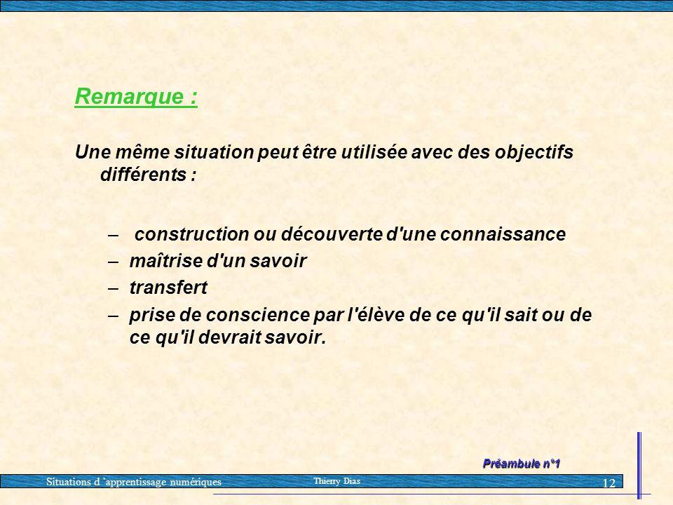 Situations d 'apprentissage numériques Thierry Dias 12 Remarque : Une même situation peut être utilisée avec des objectifs différents : – construction