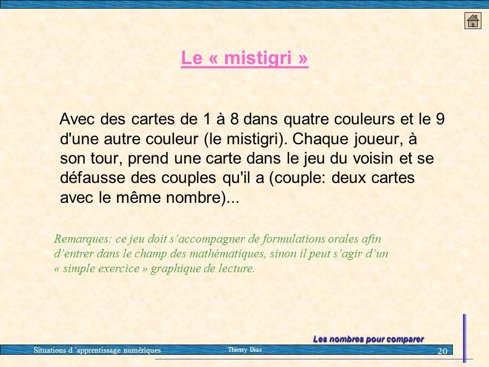Situations d 'apprentissage numériques Thierry Dias 20 Le « mistigri » Avec des cartes de 1 à 8 dans quatre couleurs et le 9 d'une autre couleur (le m