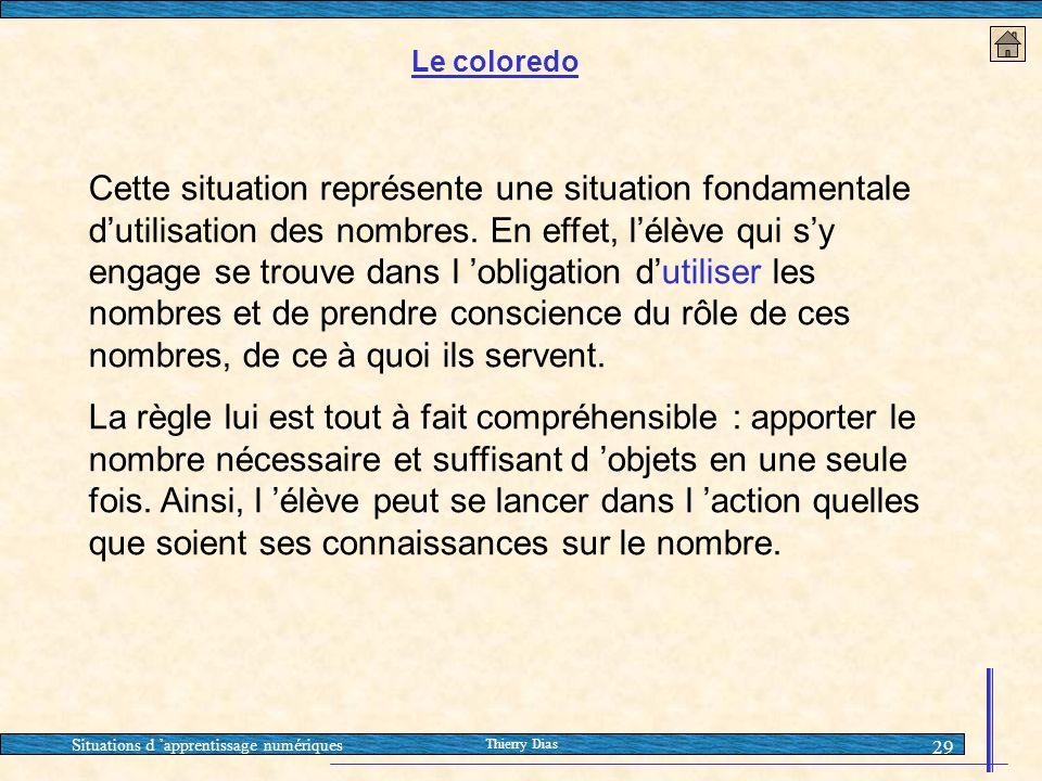 Situations d 'apprentissage numériques Thierry Dias 29 Le coloredo Cette situation représente une situation fondamentale d'utilisation des nombres. En