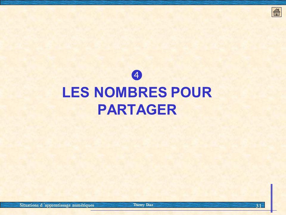 Situations d 'apprentissage numériques Thierry Dias 31  LES NOMBRES POUR PARTAGER